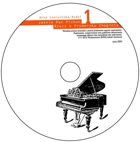 Jaśnie Pan Pichon. Rzecz o Fryderyku Chopinie CD1