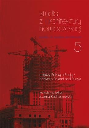 Studia z Architektury Nowoczesnej, nr 5/2013. Między Polską a Rosją