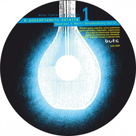 W poszukiwaniu światła. Opowieść o Marii Skłodowskiej-Curie / CD1