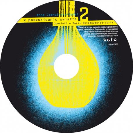 W poszukiwaniu światła. Opowieść o Marii Skłodowskiej-Curie / CD 2
