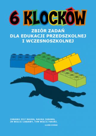 6 klocków. Zbiór zadań dla edukacji przedszkolnej i wczesnoszkolnej