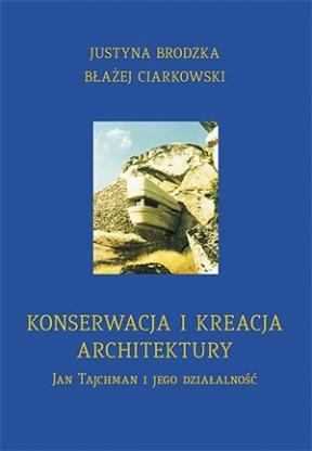 Konserwacja i kreacja architektury. Jan Tajchman i jego działalność