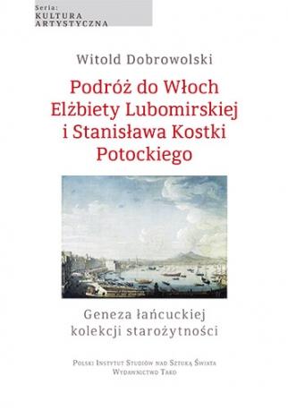 Podróż do Włoch Elżbiety Lubomirskiej i Stanisława Kostki Potockiego