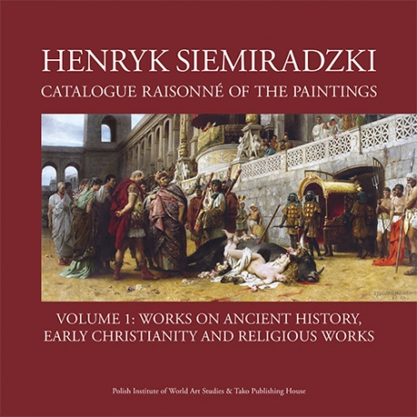 Henryk Siemiradzki: Catalogue Raisonné of the Paintings, Vol. 1B