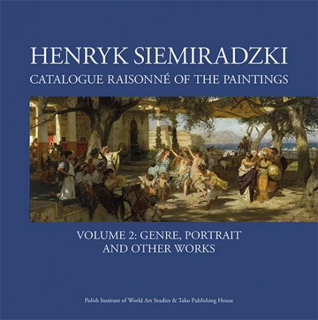 Henryk Siemiradzki: Catalogue Raisonné of the Paintings, Vol. 2B