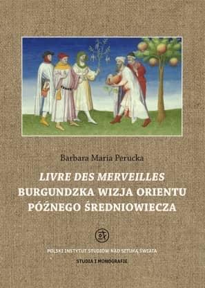 Livre des merveilles. Burgundzka wizja Orientu późnego średniowiecza